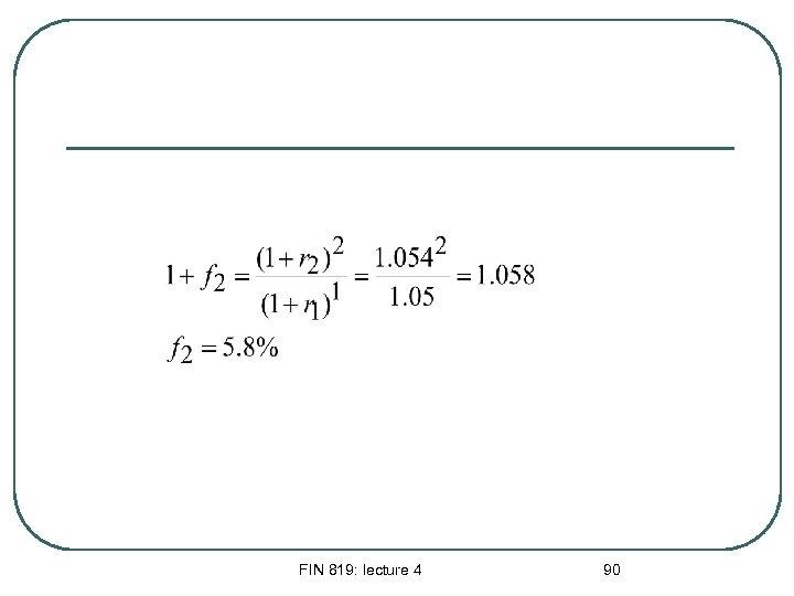 FIN 819: lecture 4 90