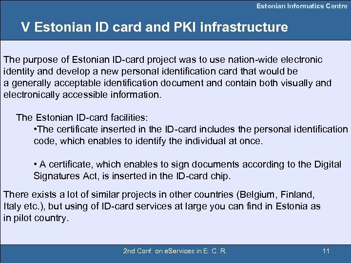Estonian Informatics Centre V Estonian ID card and PKI infrastructure The purpose of Estonian