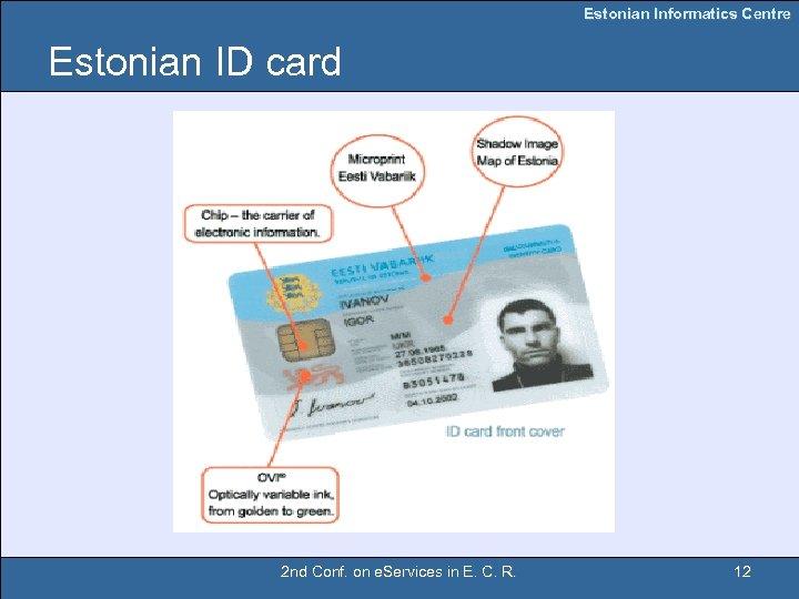 Estonian Informatics Centre Estonian ID card 2 nd Conf. on e. Services in E.