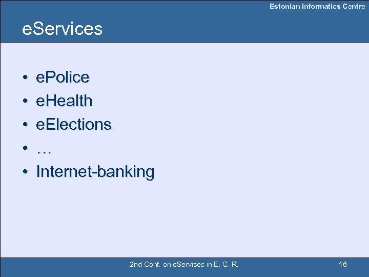 Estonian Informatics Centre e. Services • • • e. Police e. Health e. Elections
