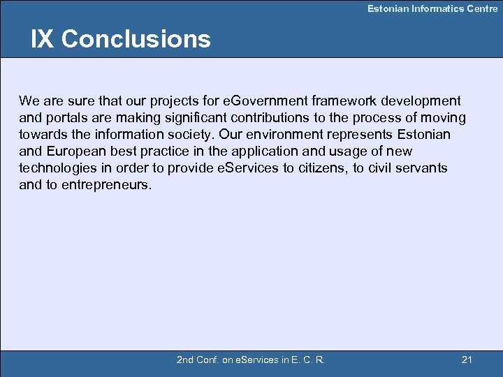 Estonian Informatics Centre IX Conclusions We are sure that our projects for e. Government