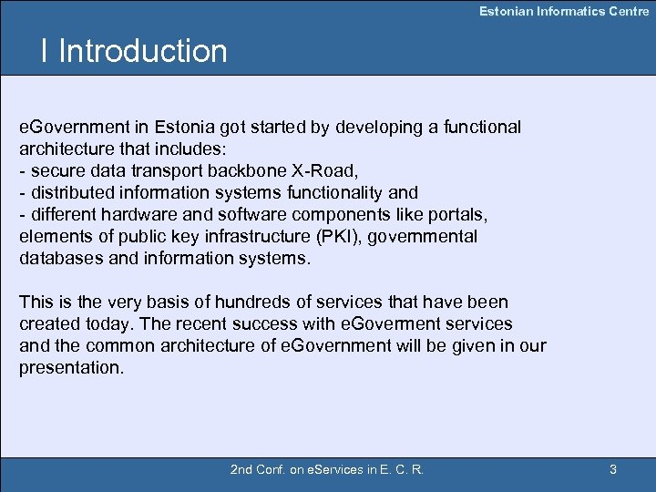 Estonian Informatics Centre I Introduction e. Government in Estonia got started by developing a
