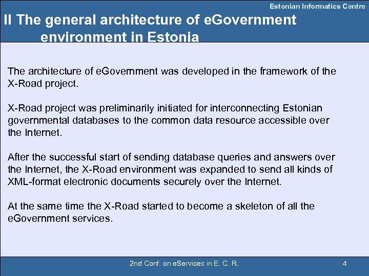 Estonian Informatics Centre II The general architecture of e. Government environment in Estonia The
