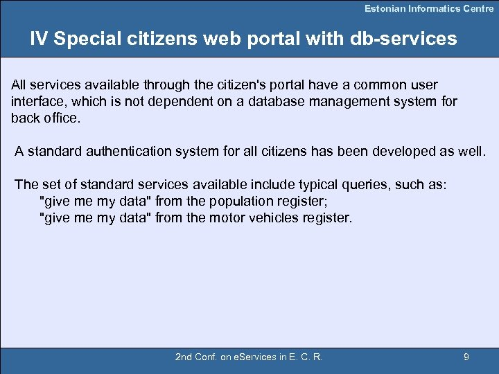 Estonian Informatics Centre IV Special citizens web portal with db-services All services available through