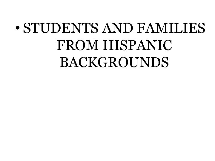 • STUDENTS AND FAMILIES FROM HISPANIC BACKGROUNDS