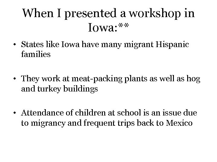 When I presented a workshop in Iowa: ** • States like Iowa have many