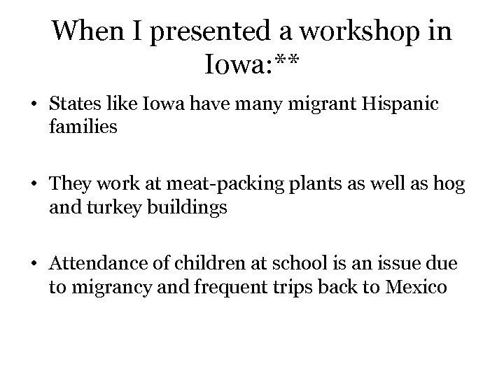 When I presented a workshop in Iowa: ** • States like Iowa have many