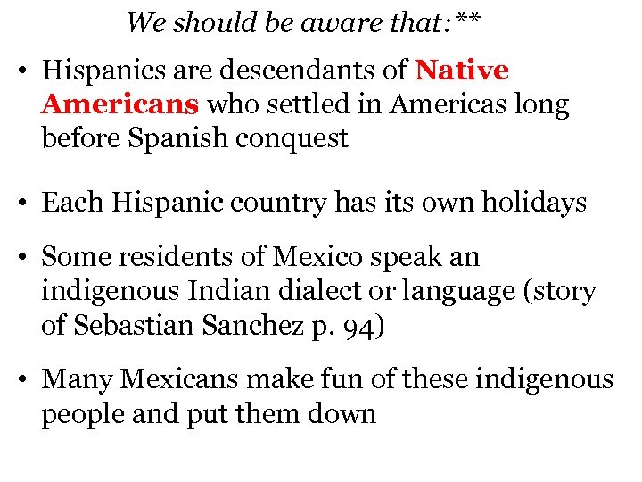 We should be aware that: ** • Hispanics are descendants of Native Americans who