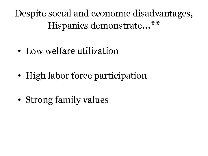 Despite social and economic disadvantages, Hispanics demonstrate…** • Low welfare utilization • High labor
