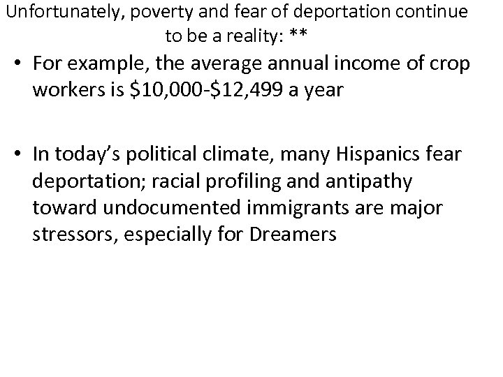 Unfortunately, poverty and fear of deportation continue to be a reality: ** • For