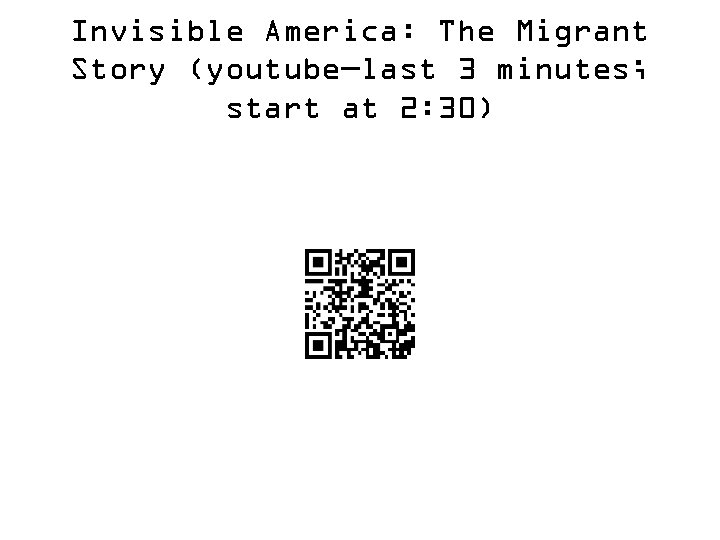 Invisible America: The Migrant Story (youtube—last 3 minutes; start at 2: 30)