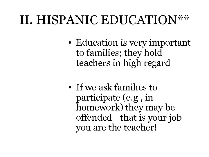 II. HISPANIC EDUCATION** • Education is very important to families; they hold teachers in