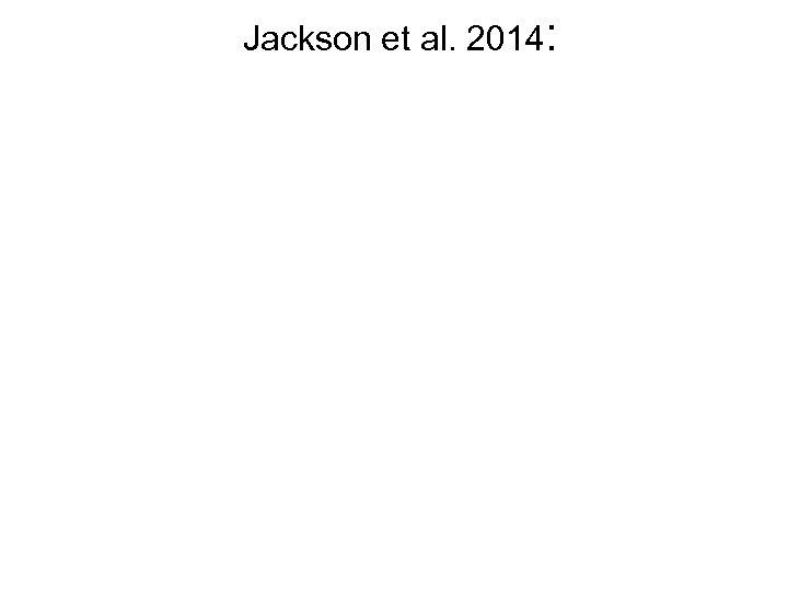 Jackson et al. 2014: