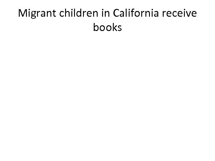 Migrant children in California receive books