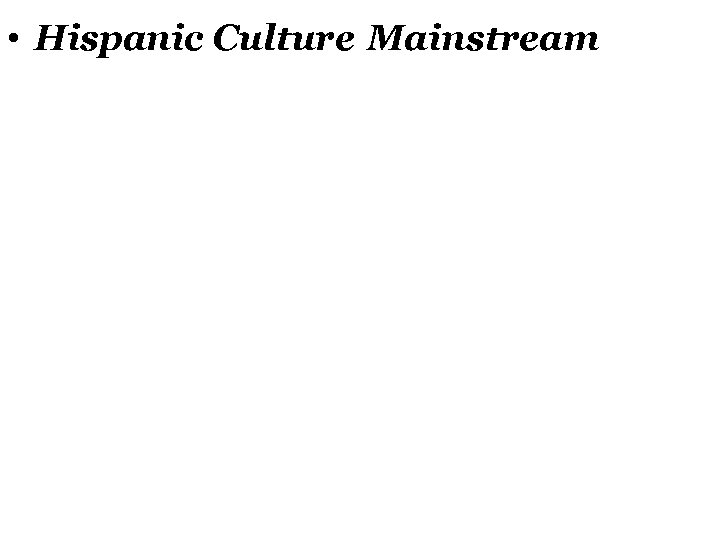 • Hispanic Culture Mainstream
