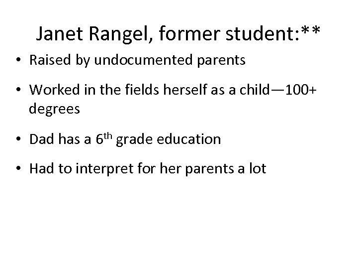 Janet Rangel, former student: ** • Raised by undocumented parents • Worked in the