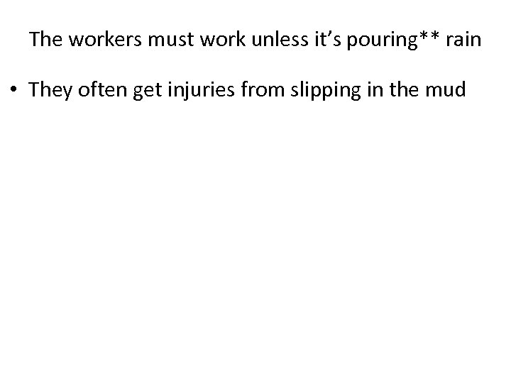 The workers must work unless it's pouring** rain • They often get injuries from