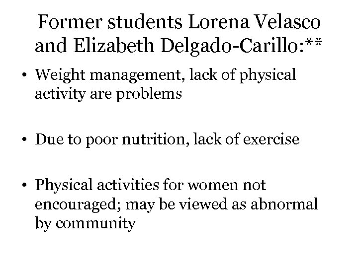 Former students Lorena Velasco and Elizabeth Delgado-Carillo: ** • Weight management, lack of physical