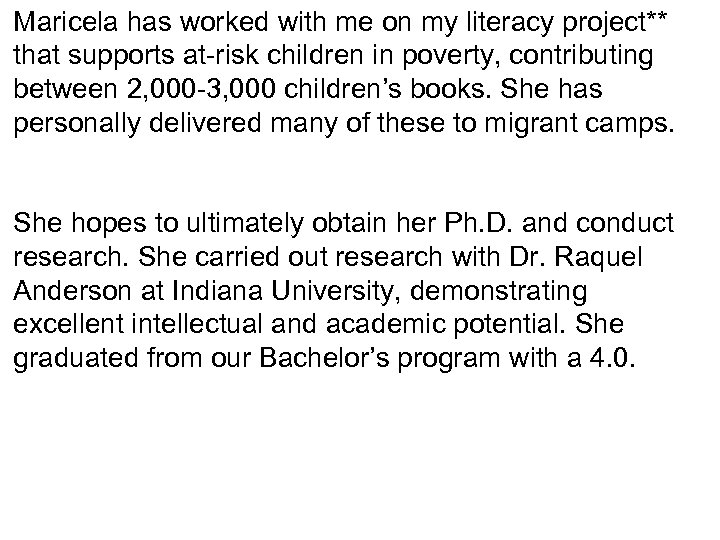 Maricela has worked with me on my literacy project** that supports at-risk children in