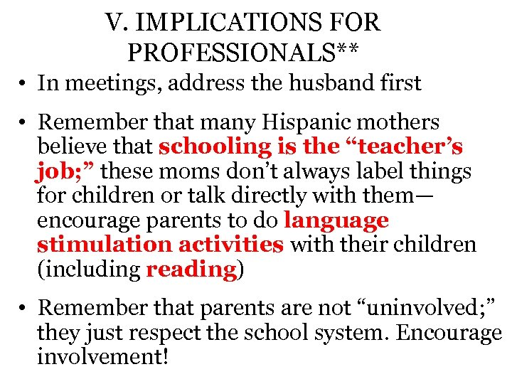 V. IMPLICATIONS FOR PROFESSIONALS** • In meetings, address the husband first • Remember that