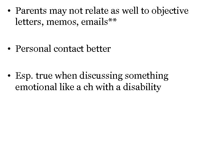 • Parents may not relate as well to objective letters, memos, emails** •
