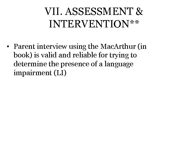 VII. ASSESSMENT & INTERVENTION** • Parent interview using the Mac. Arthur (in book) is