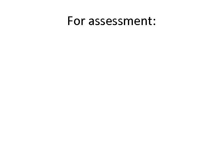 For assessment: