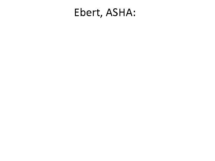 Ebert, ASHA: