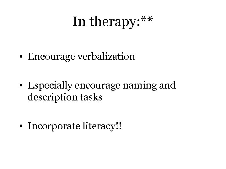 In therapy: ** • Encourage verbalization • Especially encourage naming and description tasks •