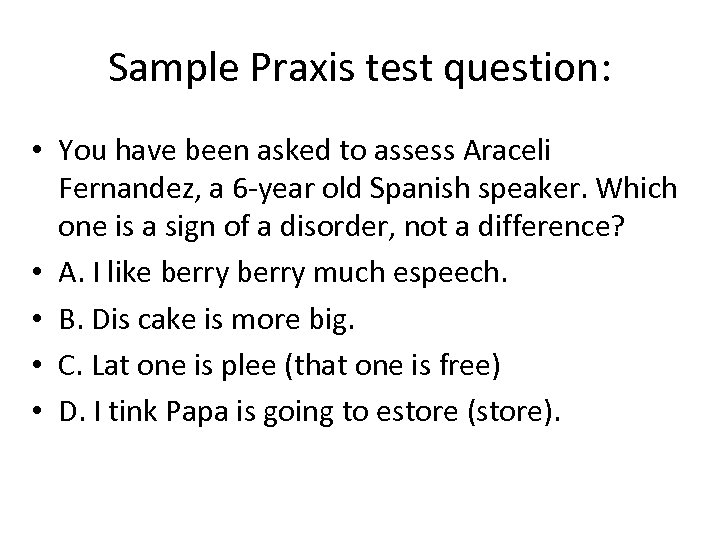 Sample Praxis test question: • You have been asked to assess Araceli Fernandez, a