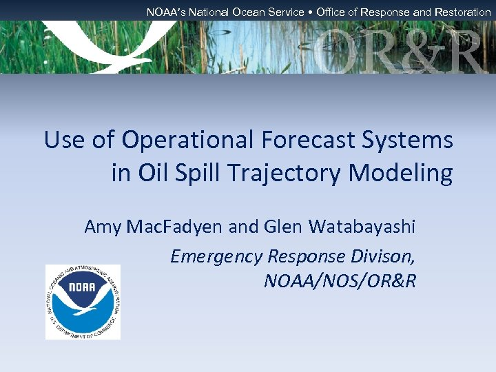 NOAA's National Ocean Service • Office of Response and Restoration Use of Operational Forecast