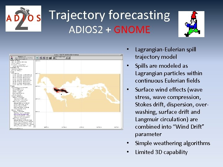Trajectory forecasting ADIOS 2 + GNOME • Lagrangian-Eulerian spill trajectory model • Spills are