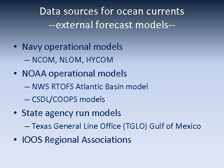 Data sources for ocean currents --external forecast models- • Navy operational models – NCOM,