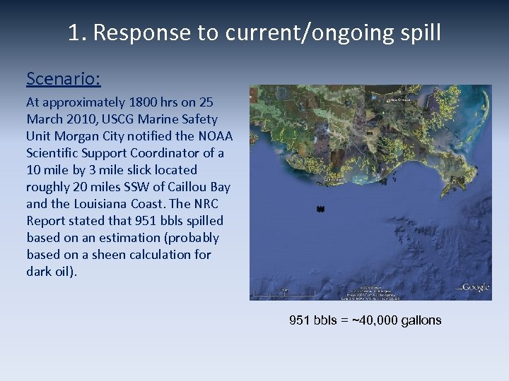 1. Response to current/ongoing spill Scenario: At approximately 1800 hrs on 25 March 2010,