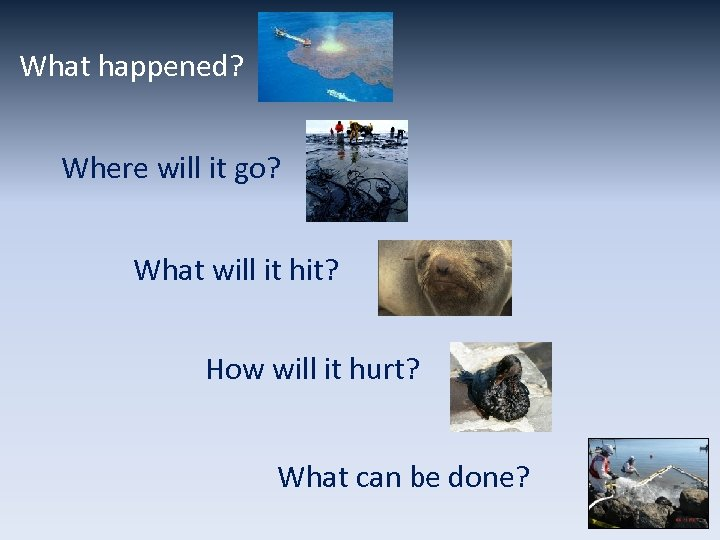 What happened? Where will it go? What will it hit? How will it hurt?