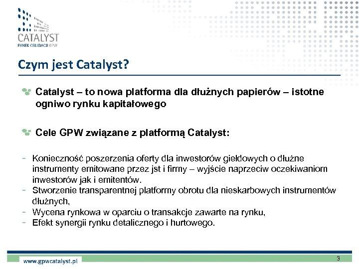 Czym jest Catalyst? Catalyst – to nowa platforma dla dłużnych papierów – istotne ogniwo