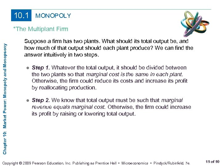 10. 1 MONOPOLY Chapter 10: Market Power: Monopoly and Monopsony *The Multiplant Firm Suppose