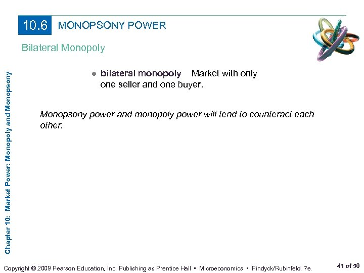 10. 6 MONOPSONY POWER Chapter 10: Market Power: Monopoly and Monopsony Bilateral Monopoly ●