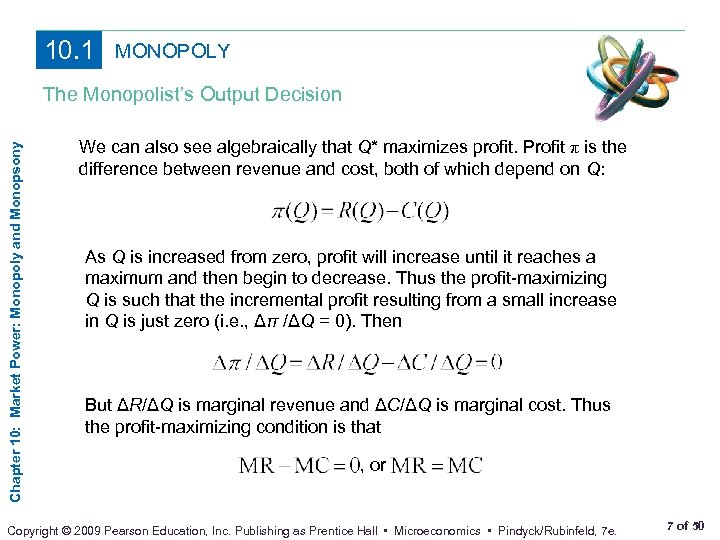 10. 1 MONOPOLY Chapter 10: Market Power: Monopoly and Monopsony The Monopolist's Output Decision