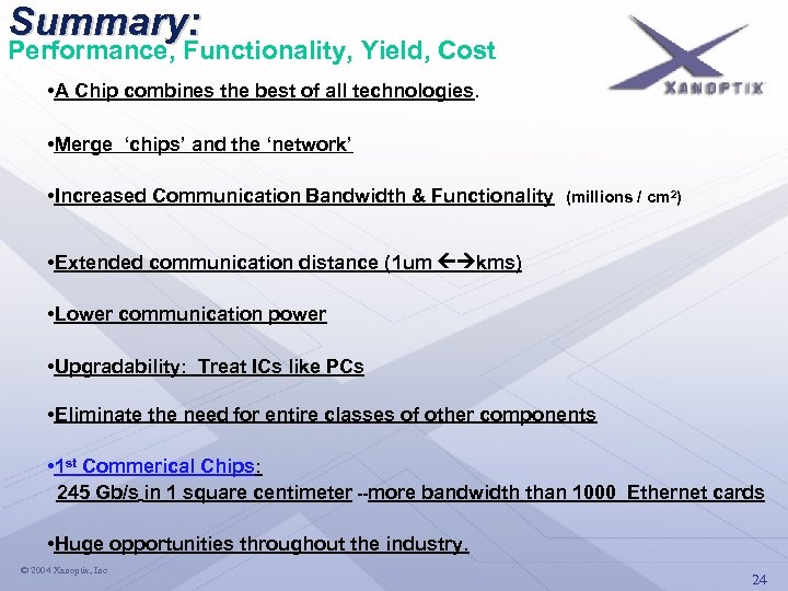 Summary: Performance, Functionality, Yield, Cost • A Chip combines the best of all technologies.