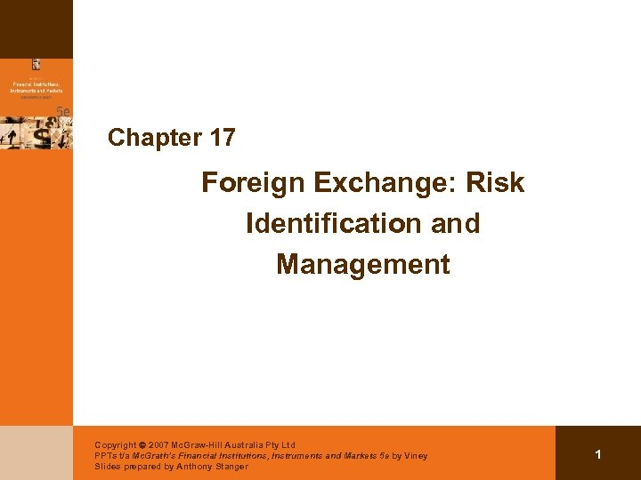 Chapter 17 Foreign Exchange: Risk Identification and Management Copyright 2007 Mc. Graw-Hill Australia Pty