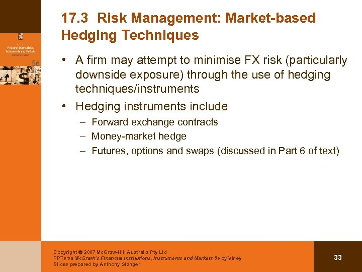17. 3 Risk Management: Market-based Hedging Techniques • A firm may attempt to minimise