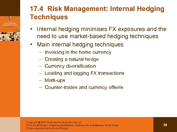 17. 4 Risk Management: Internal Hedging Techniques • Internal hedging minimises FX exposures and