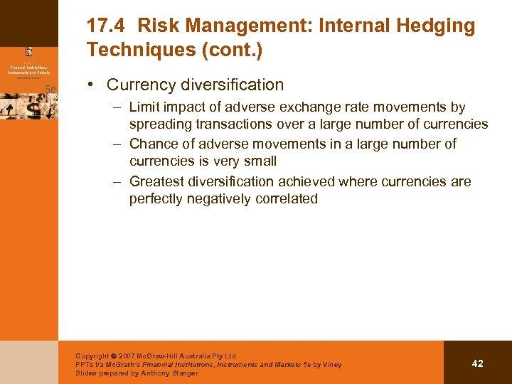 17. 4 Risk Management: Internal Hedging Techniques (cont. ) • Currency diversification – Limit