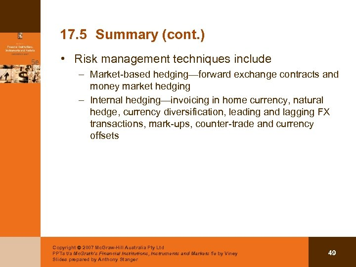 17. 5 Summary (cont. ) • Risk management techniques include – Market-based hedging—forward exchange
