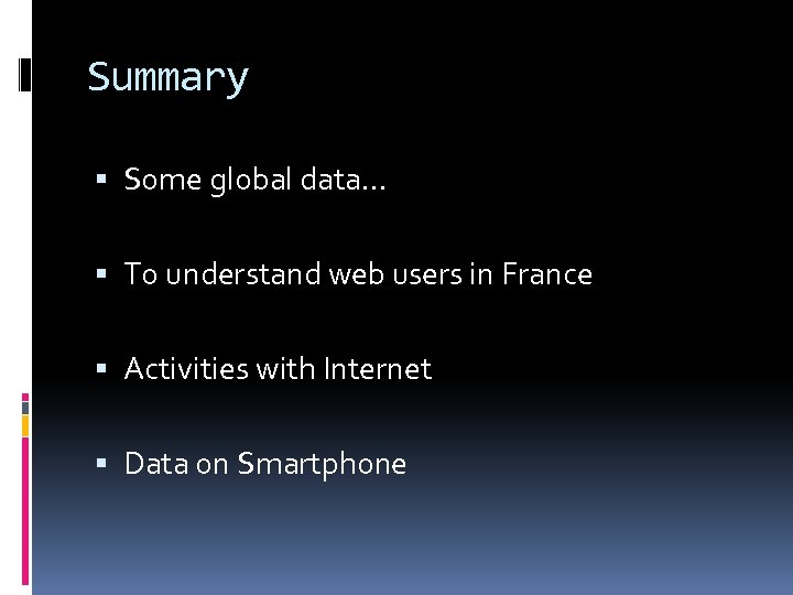 Summary Some global data… To understand web users in France Activities with Internet Data