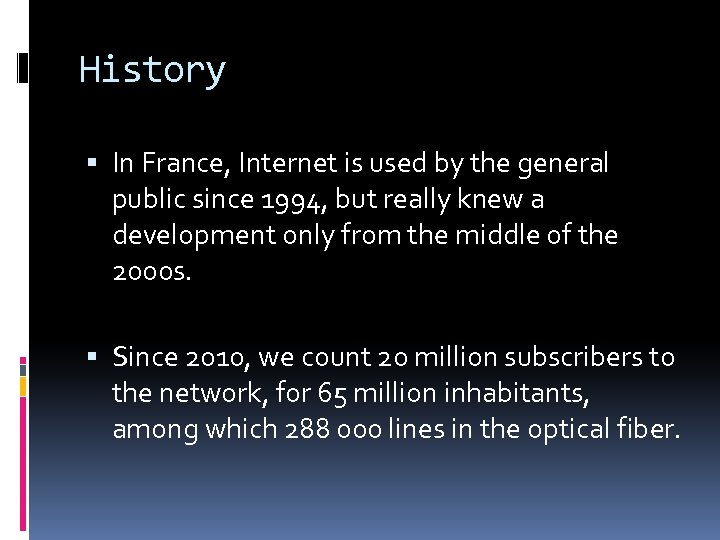 History In France, Internet is used by the general public since 1994, but really