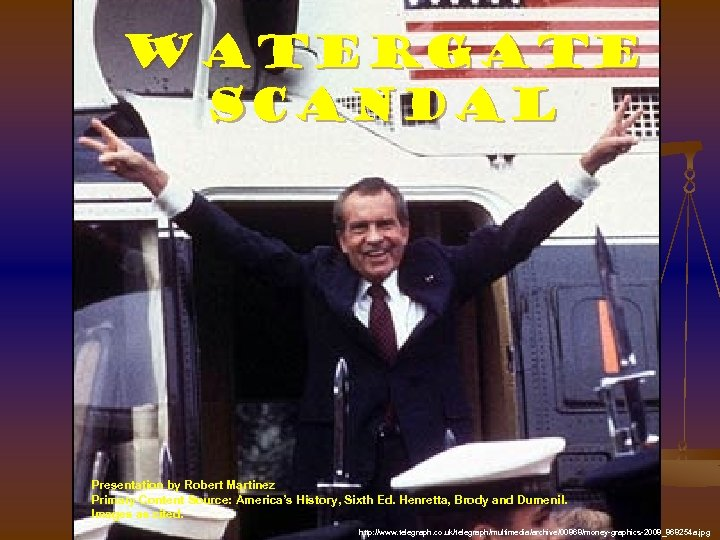 Watergate Scandal Presentation by Robert Martinez Primary Content Source: America's History, Sixth Ed. Henretta,