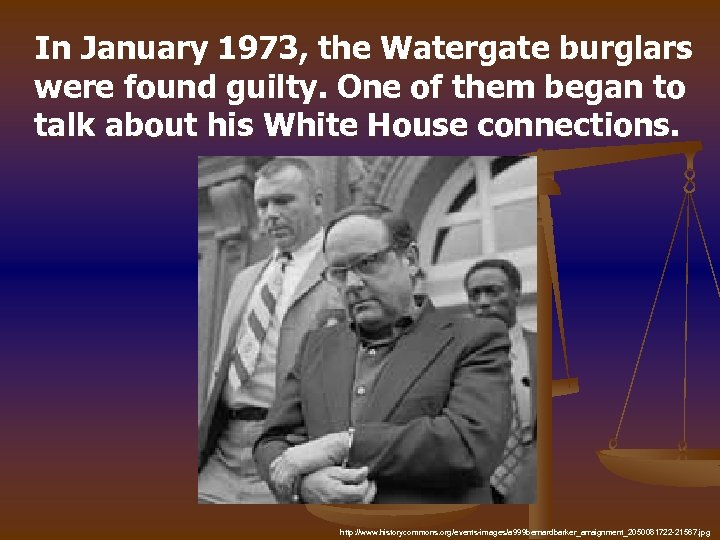 In January 1973, the Watergate burglars were found guilty. One of them began to