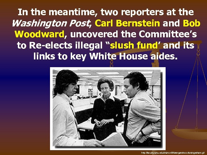 In the meantime, two reporters at the Washington Post, Carl Bernstein and Bob Woodward,